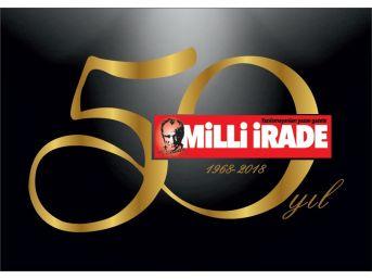 Milli İrade Gazetesi 50. Yayın Yılına Girdi