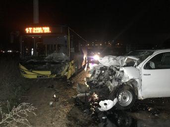 Kamyonet İle Belediye Otobüsü Çarpıştı, Kazada Bir Kişi Öldü