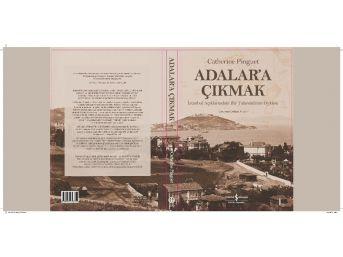 """İstanbul Açıklarındaki Bir Takımadanın Öyküsü: """"adalara Çıkmak"""" Kitapçılarda"""